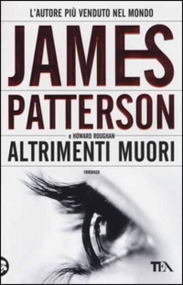 Altrimenti muori - James Patterson |
