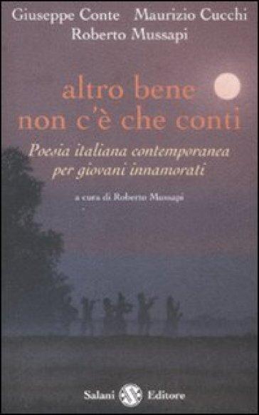 Altro bene non c'è che conti. Poesia italiana contemporanea per giovani innamorati - Giuseppe Conte  