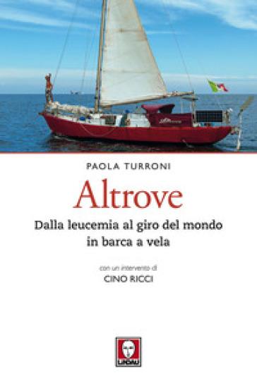 Altrove. Dalla leucemia al giro del mondo in barca a vela - Paola Turroni | Jonathanterrington.com