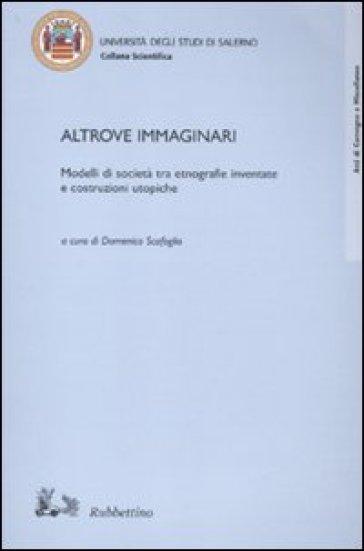 Altrove immaginari. Modelli di società tra etnografie inventate e costruzioni utopiche - Domenico Scafoglio   Rochesterscifianimecon.com