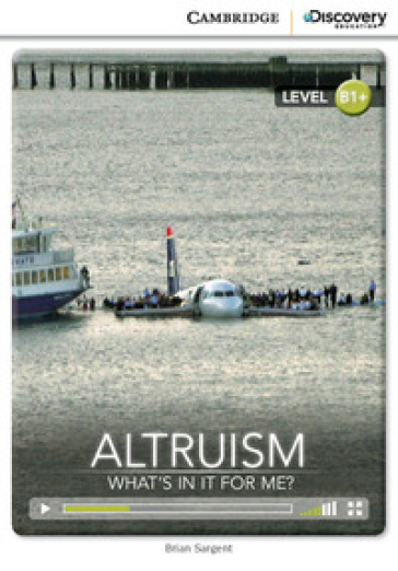 Altruism: what's in it for me? Cambridge discovery education interactive readers. Con espansione online. Per le Scuole superiori