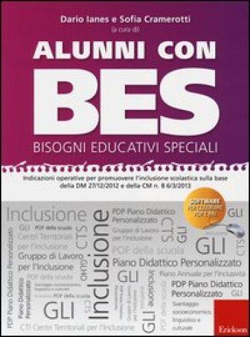 Alunni con BES-Bisogni Educativi Speciali. Indicazioni operative per promuovere l'inclusione scolastica sulla base della DM 27/12/2012 e della CM n. 8.. Con CD-ROM - D. Ianes | Thecosgala.com