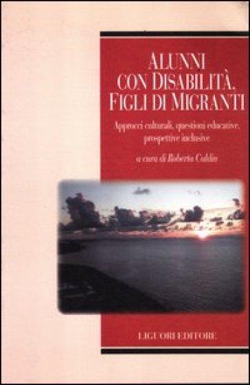 Alunni con disabilità, figli di migranti. Approcci culturali, questioni educative, prospettive inclusive - R. Caldin | Thecosgala.com