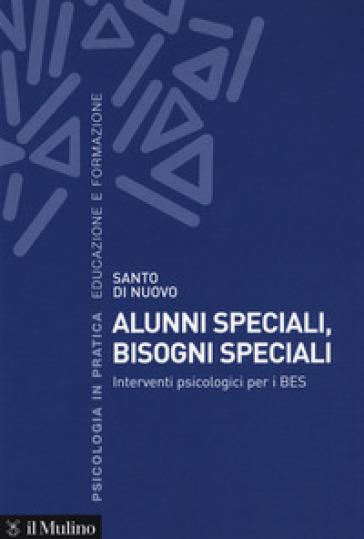 Alunni speciali, bisogni speciali. Interventi psicologici per i BES - Santo Di Nuovo | Thecosgala.com