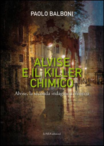 Alvise e il killer chimico. Alvise, la seconda indagine e Venezia - Paolo Balboni  