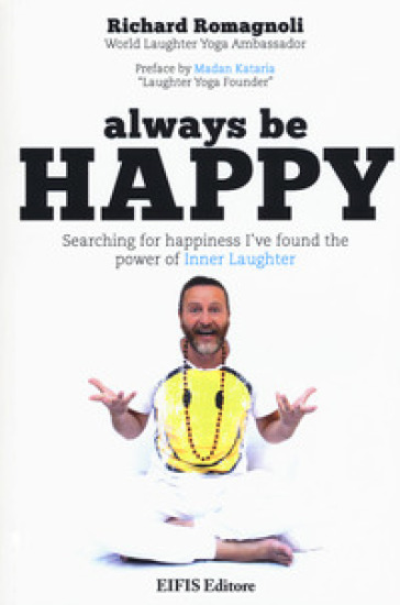 Always be happy. Searching for happiness I've found the power of Inner Laughter - Richard Romagnoli |