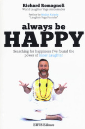 Always be happy. Searching for happiness I've found the power of Inner Laughter