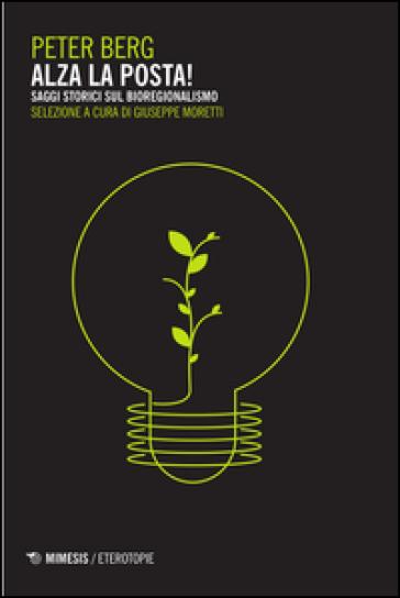 Alza la posta! Saggi storici sul bioregionalismo - Peter Berg | Jonathanterrington.com