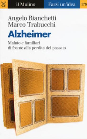 Alzheimer. Malato e familiari di fronte alla perdita del passato - Angelo Bianchetti   Thecosgala.com