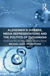 Alzheimer s Disease, Media Representations and the Politics of Euthanasia