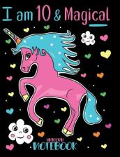 I Am 10 and Magical Unicorn Notebook