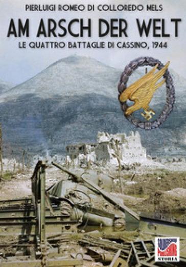 Am Arsch der Welt. Le quattro battaglie di Cassino, 1944 - Pierluigi Romeo Di Colloredo Mels   Rochesterscifianimecon.com