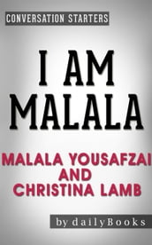 I Am Malala: The Girl Who Stood Up for Education and Was Shot by the Taliban by Malala Yousafzai and Christina Lamb Conversation Starters