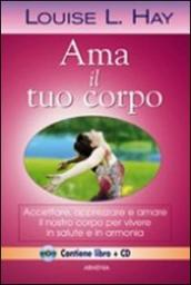 Ama il tuo corpo. Con CD Audio