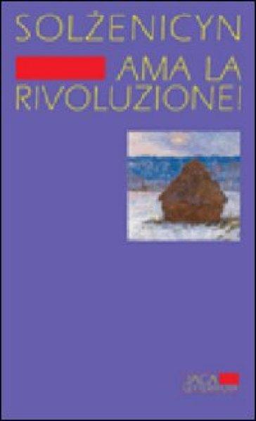 Ama la rivoluzione! - Aleksandr Solzenicyn |