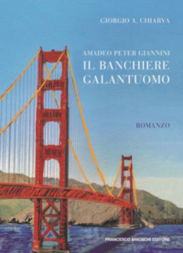 Amadeo Peter Giannini, il banchiere galantuomo - Giorgio A. Chiarva pdf epub