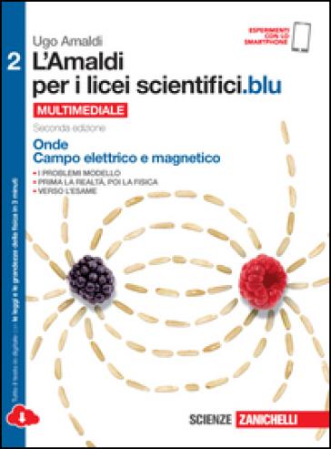 L'Amaldi per i licei scientifici.blu. Per le Scuole superiori. Con e-book. Con espansione online. 2: Onde, campo elettrico e magnetico - Ugo Amaldi pdf epub