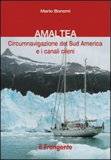 Amaltea. Circumnavigazione del Sud America Terra del Fuoco e canali cileni - Mario Bonomi | Ericsfund.org