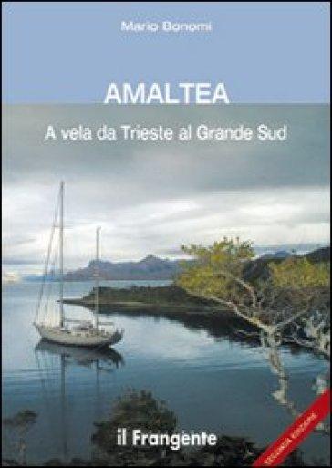 Amaltea. A vela da Trieste al Grande Sud - Mario Bonomi | Rochesterscifianimecon.com