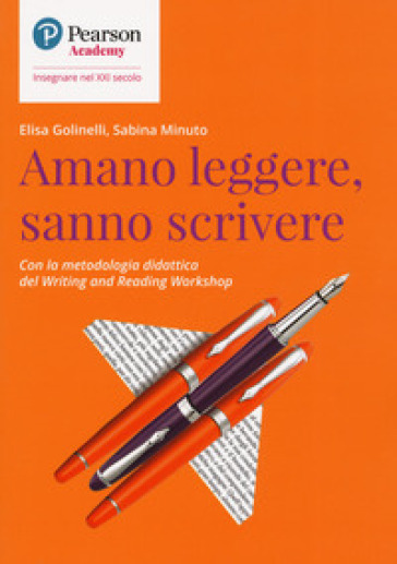 Amano leggere, sanno scrivere. Con la metodologia didattica del writing and reading workshop - Elisa Golinelli |