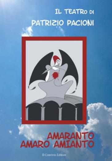 Amaranto. Amaro Amianto - Patrizio Pacioni  