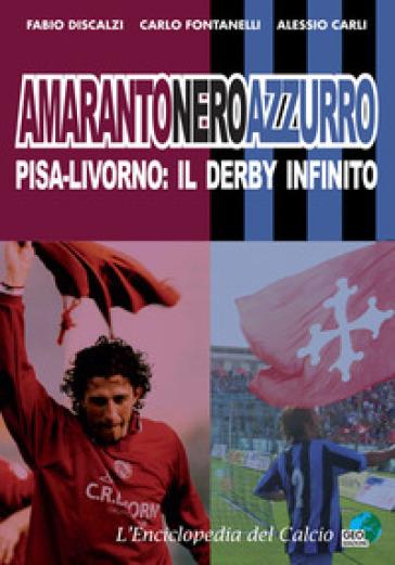 Amarantoneroazzuro. Pisa-Livorno: il derby infinito. Ediz. illustrata - Fabio Discalzi   Rochesterscifianimecon.com