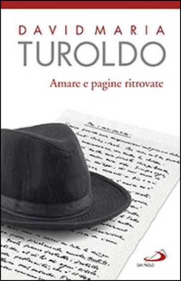 Amare e pagine ritrovate - David Maria Turoldo |