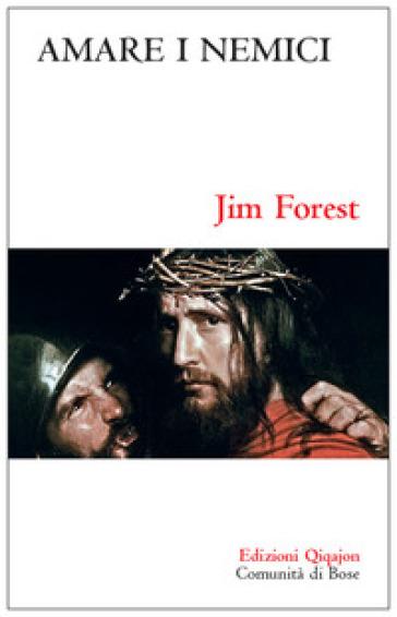 Amare i nemici. Il comandamento più difficile - Jim Forest |