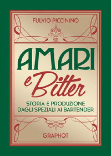 Amari e bitter. Storia e produzione dagli speziali ai bartender - Fulvio Piccinino pdf epub