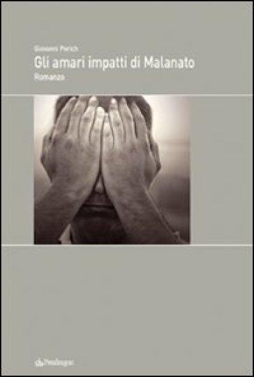 Amari impatti di malanato (Gli) - Giovanni Perich |