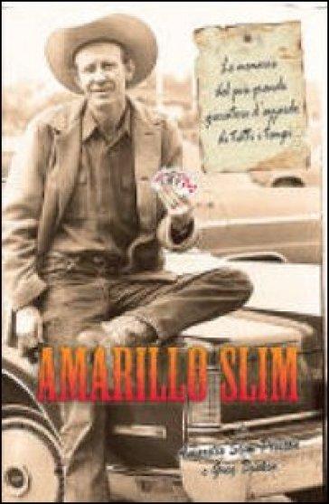 Amarillo Slim. Le memorie del più grande giocatore d'azzardo di tutti i tempi - Amarillo Slim   Rochesterscifianimecon.com