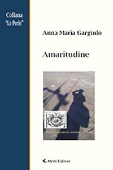 Amaritudine - Anna M. Gargiulo |