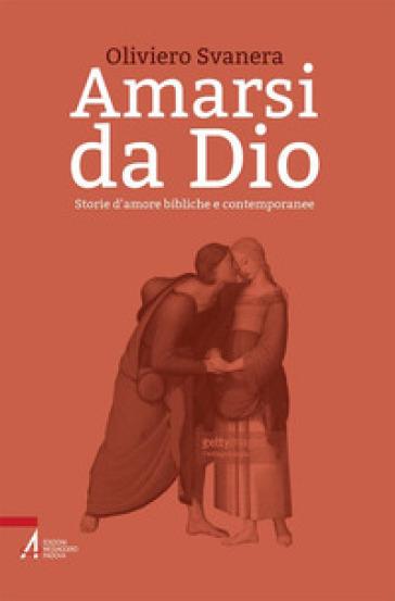 Amarsi da Dio. Storie d'amore bibliche e contemporanee - Oliviero Svanera |