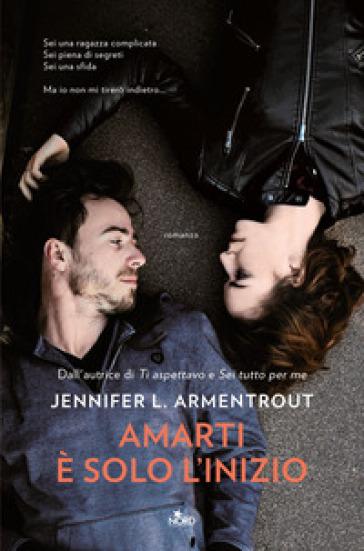Amarti è solo l'inizio - Jennifer L. Armentrout | Thecosgala.com
