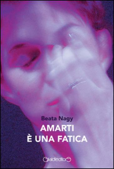 Amarti è una fatica - Beata Nagy | Kritjur.org