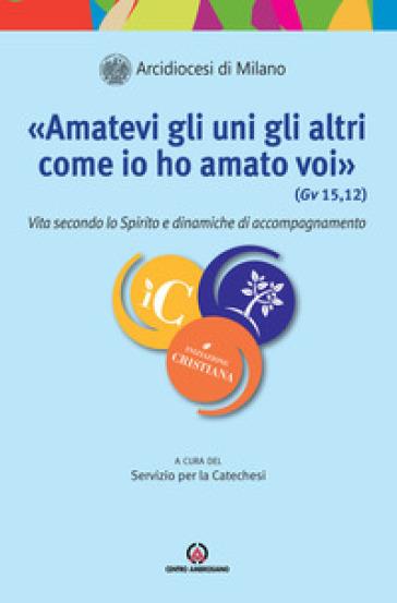 «Amatevi gli uni gli altri come io ho amato voi». Vita secondo lo Spirito e dinamiche di accompagnamento - Diocesi di Milano |