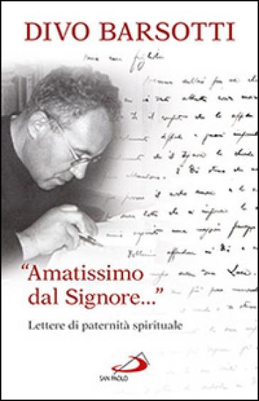 Amatissimo dal signore lettere di paternit spirituale divo barsotti libro mondadori - Don divo barsotti ...