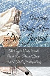 Amazing Body Now Diet Journal Track Your Daily Results with Your Personal Diary for a Fit & Healthy Bod