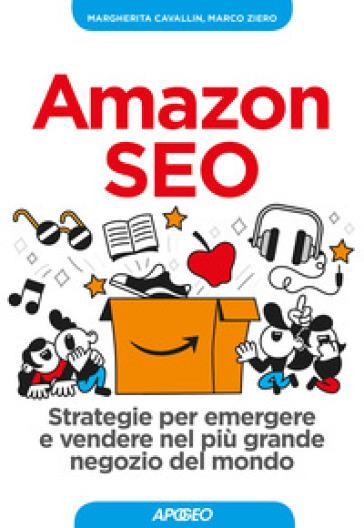 Amazon SEO. Strategie per emergere e vendere nel più grande negozio del mondo - Margherita Cavallin | Thecosgala.com