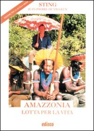 Amazzonia. Lotta per la vita. Per la Scuola media - Sting |