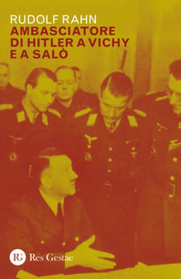Ambasciatore di Hitler a Vichy e Salò - Rudolf Rahn | Kritjur.org
