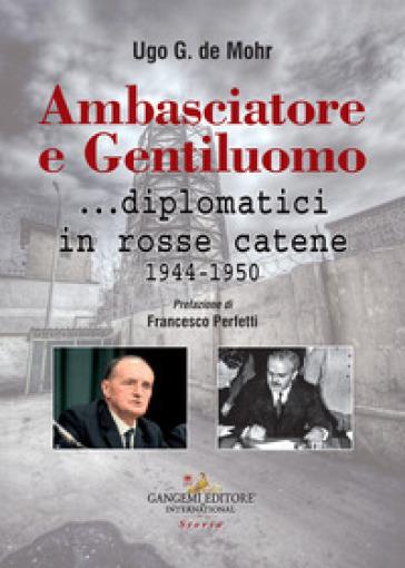 Ambasciatore e gentiluomo... diplomatici in rosse catene (1944-1950) - Ugo G. De Mohr | Ericsfund.org