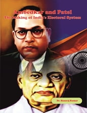 Ambedkar And Patel The Making Of India s Electoral System