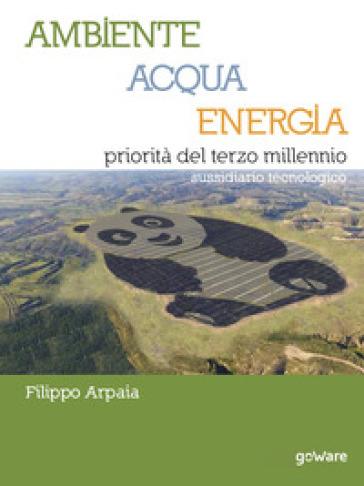 Ambiente, acqua, energia priorità del terzo millennio. Sussidiario tecnologico