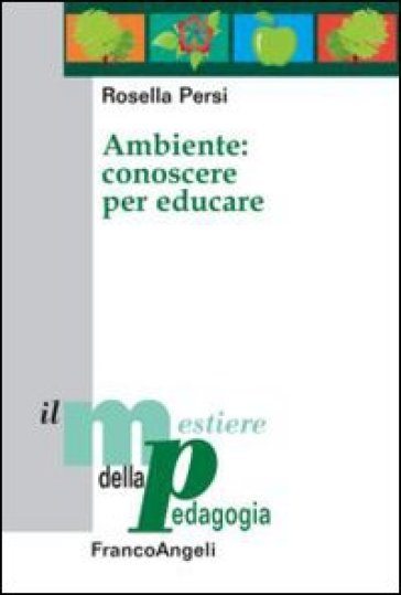 Ambiente: conoscere per educare - Rosella Persi |