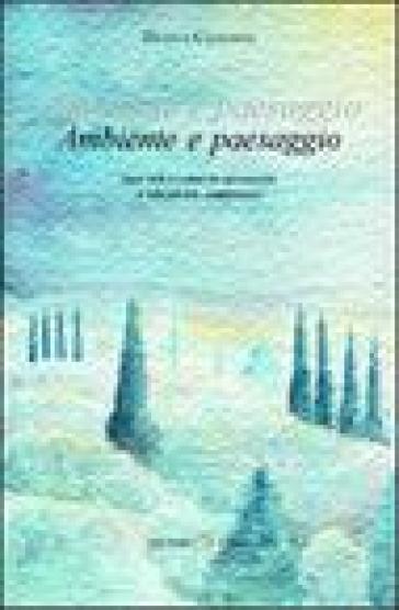 Ambiente e paesaggio. Idee per i corsi di geografia e discipline ambientali - Franca Canigiani   Thecosgala.com