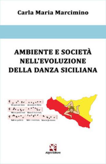 Ambiente e società nell'evoluzione della danza siciliana - Carla Maria Marcimino | Rochesterscifianimecon.com