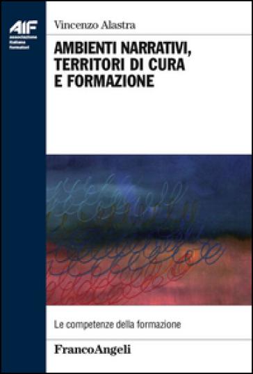 Ambienti narrativi, territori di cura e formazione - Vincenzo Alastra |