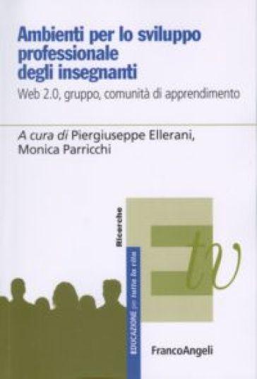 Ambienti per lo sviluppo professionale degli insegnanti. Web 2.0, gruppo, comunità di apprendimento - M. Parricchi |