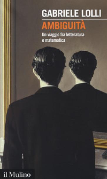 Ambiguità. Una viaggio fra letteratura e matematica - Gabriele Lolli | Kritjur.org